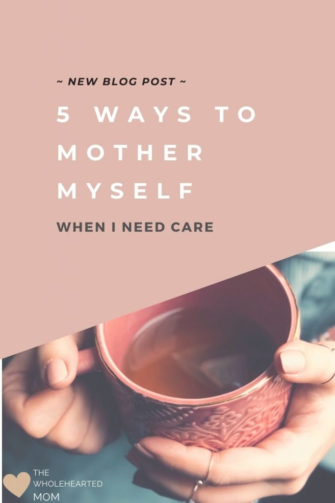 5 ways to mother yourself when you need care pin
