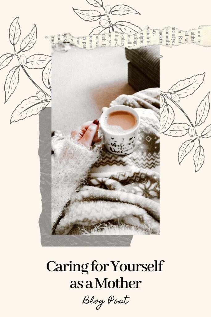 Caring for yourself as a mother tips - Pinterest