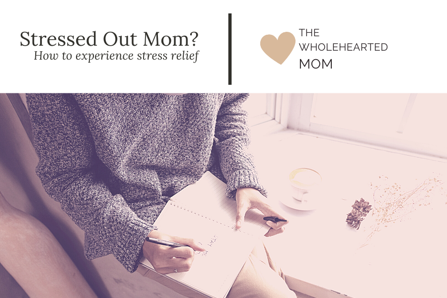 Stressed out mom? How to experience stress relief blog post