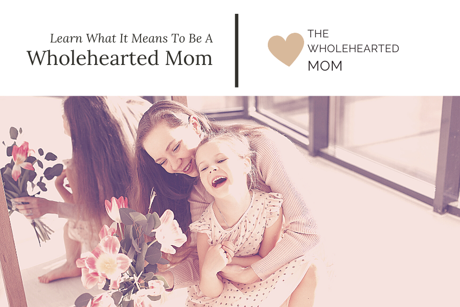 Learn how to become a wholehearted mom - blog post