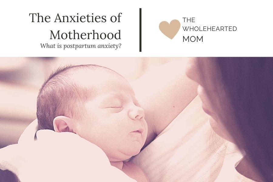 blog post the anxieties of motherhood - what is postpartum anxiety