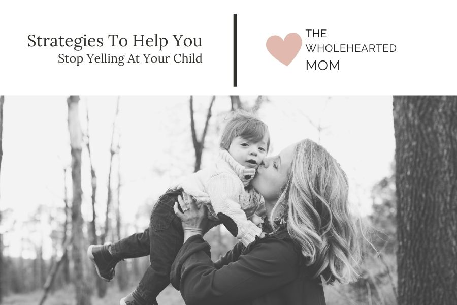 strategies to help you stop yelling at your child