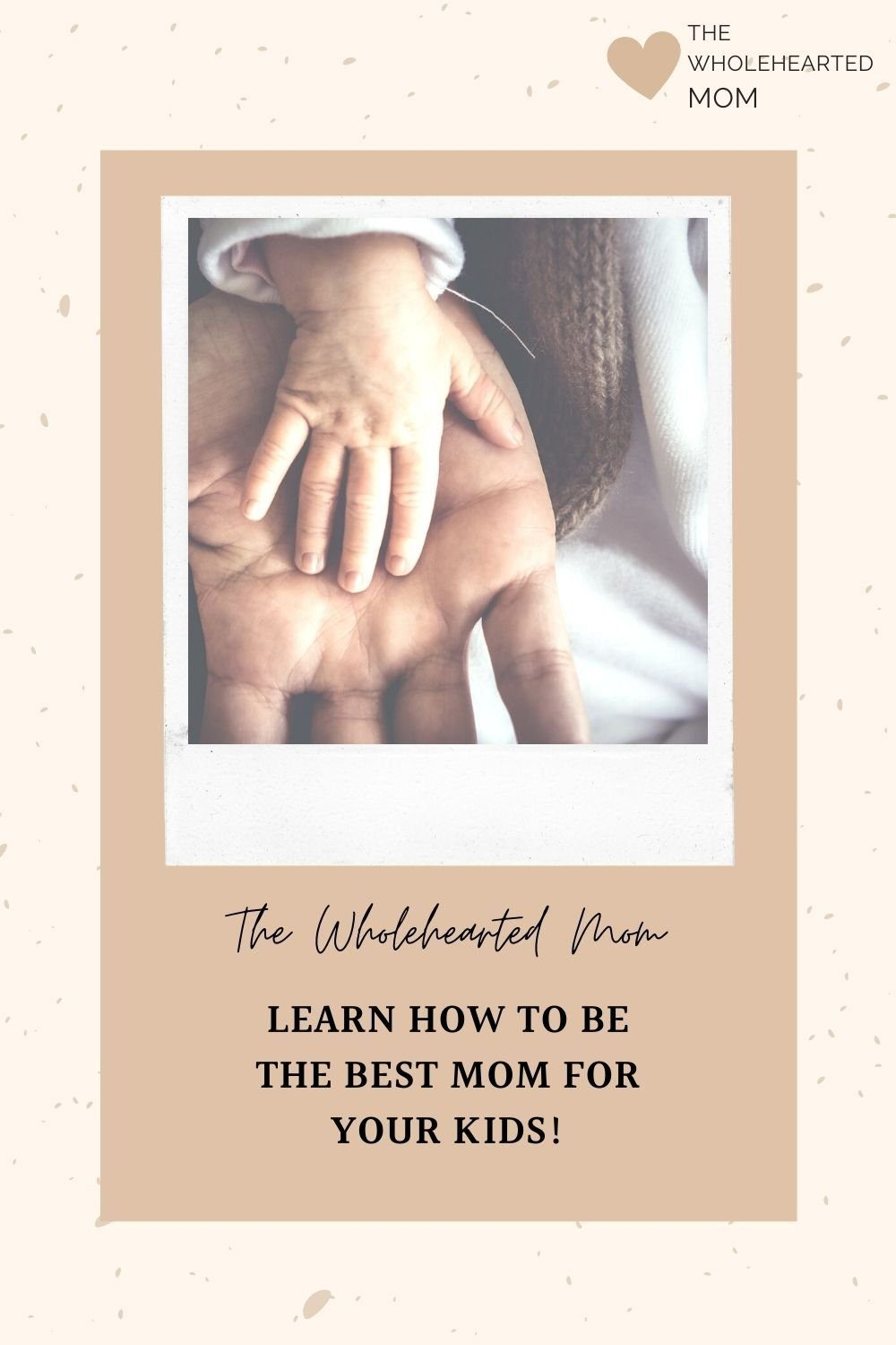 learn how to be the best mom for your kids wholehearted mom