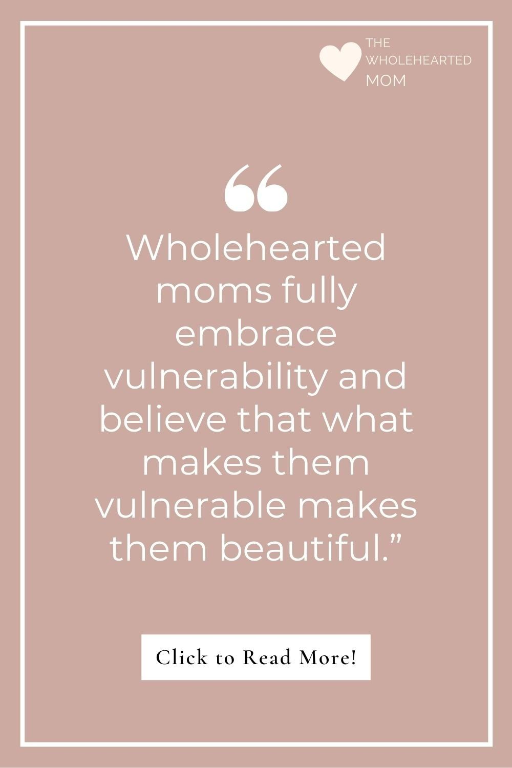 Wholehearted moms fully embrace vulnerability and know their worth - brene brown quote